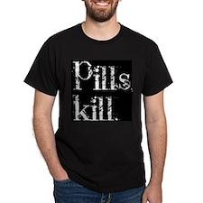 Pills kill. T-Shirt