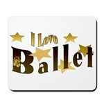 I Love Ballet Mousepad