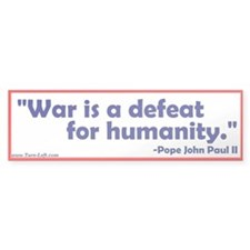 Bumper Sticker - John Paul II quote on war