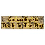 Archaeologists Do It In The Dirt Bumper Sticker