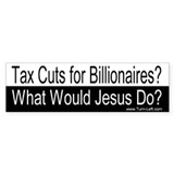 Bumper Sticker - Tax Cuts? WWJD?