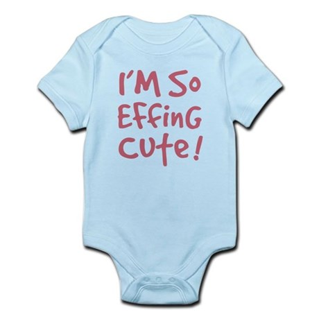 I'm SO EFFING CUTE! Baby Girl Infant Bodysuit