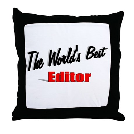 """The World's Best Editor"" Throw Pillow"