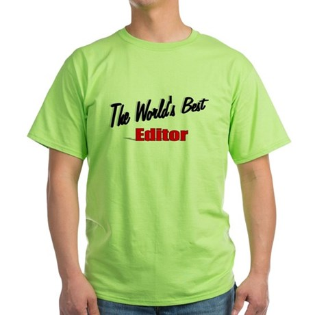 """The World's Best Editor"" Green T-Shirt"