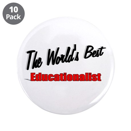 """The World's Best Educationalist"" 3.5"" Button (10"