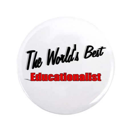 """The World's Best Educationalist"" 3.5"" Button (100"