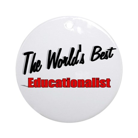 """The World's Best Educationalist"" Ornament (Round)"