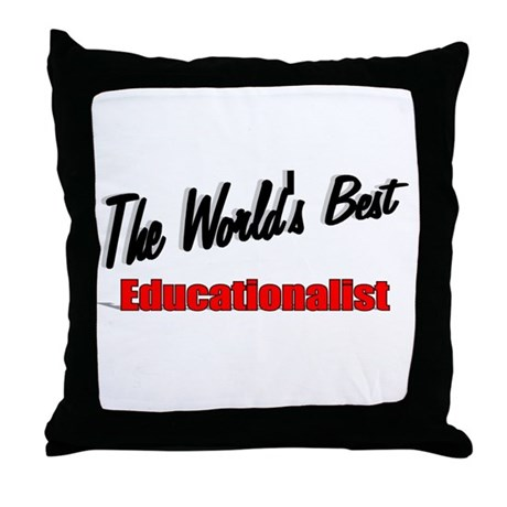 """The World's Best Educationalist"" Throw Pillow"
