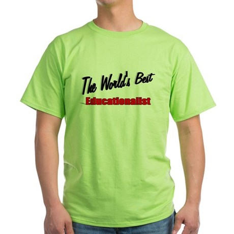 """The World's Best Educationalist"" Green T-Shirt"