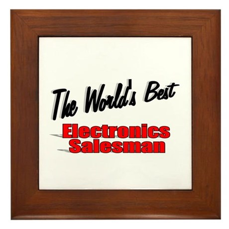 """The World's Best Electronics Salesman"" Framed Til"
