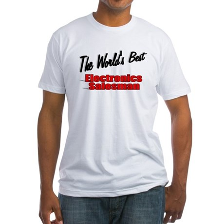 """The World's Best Electronics Salesman"" Fitted T-S"