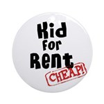 Kid for Rent Ornament (Round)