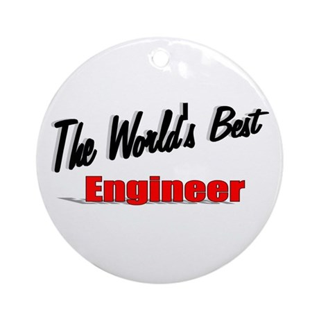 """The World's Best Engineer"" Ornament (Round)"