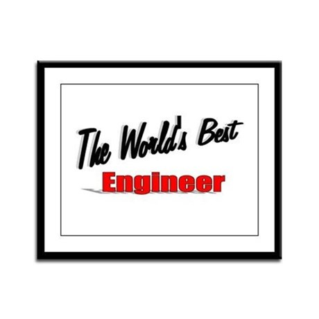"""The World's Best Engineer"" Framed Panel Print"