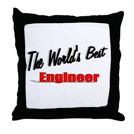 """The World's Best Engineer"" Throw Pillow"