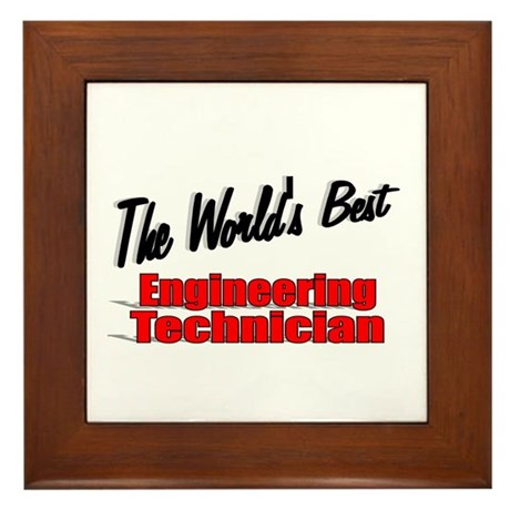 """The World's Best Engineering Technician"" Framed T"