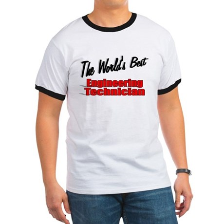 """The World's Best Engineering Technician"" Ringer T"