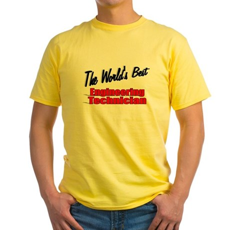 """The World's Best Engineering Technician"" Yellow T"