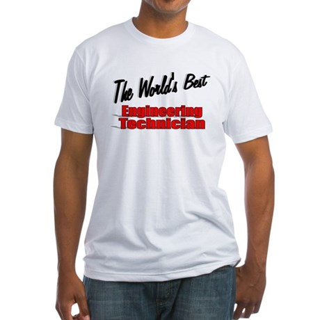 """The World's Best Engineering Technician"" Fitted T"