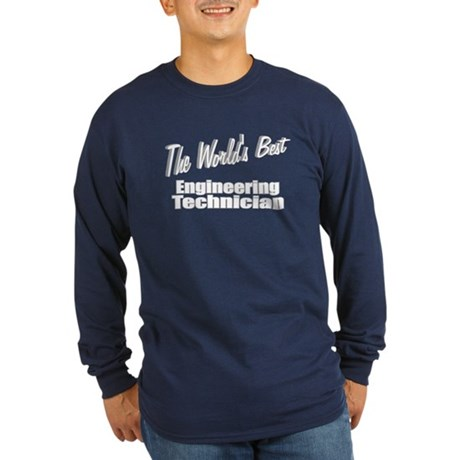 """The World's Best Engineering Technician"" Long Sle"