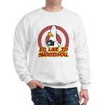WTD: I'd like to shoot you Sweatshirt