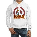 WTD: I'd like to shoot you Hooded Sweatshirt