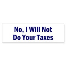 No, I Won't Do Your Taxes Bumper Bumper Sticker