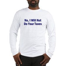No, I Won't Do Your Taxes Long Sleeve T-Shirt