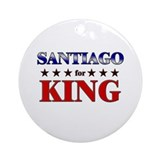 SANTIAGO for king Ornament (Round)