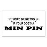 Min Pin You'd Drink Rectangle Decal