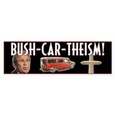 Bush-Car-Theism (Graphical) Bumper Bumper Sticker