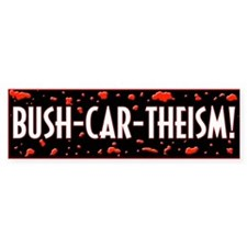 Bush-Car-Theism (bloody) Bumper Bumper Sticker