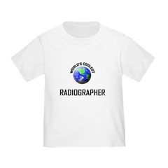 World's Coolest RADIOGRAPHER Toddler T-Shir