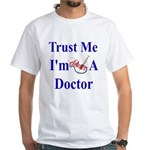 Trust Me...Doctor White T-Shirt