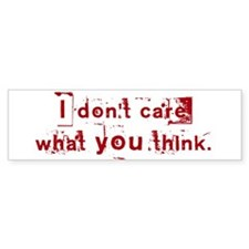 I Dont Care Bumper Bumper Sticker