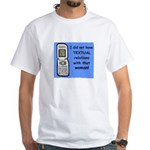 i did NOT have TEXTUAL relations White T-Shirt