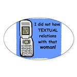 i did NOT have TEXTUAL relations Oval Sticker
