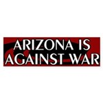 Arizona is Against War Bumper Sticker