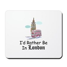 I'd Rather Be In London Mousepad