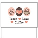 Peace Love Coffee Lovers Yard Sign