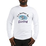 I'd Rather Be Surfing Long Sleeve T-Shirt