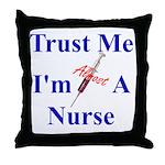 Trust Me ....Nurse Throw Pillow