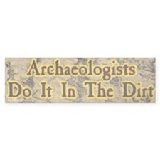Archaeologists Do It In The Dirt Bumper Bumper Sticker