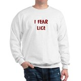 I Fear LICE Sweatshirt