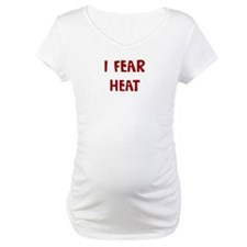 I Fear HEAT Shirt