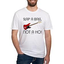 Slap a bass, not a ho! Shirt