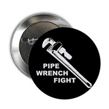 """""""PIPE WRENCH FIGHT"""" button 10-pack!"""