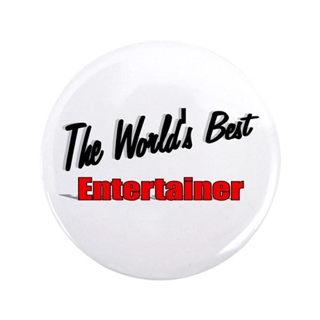 """The World's Best Entertainer"" 3.5"" Button"