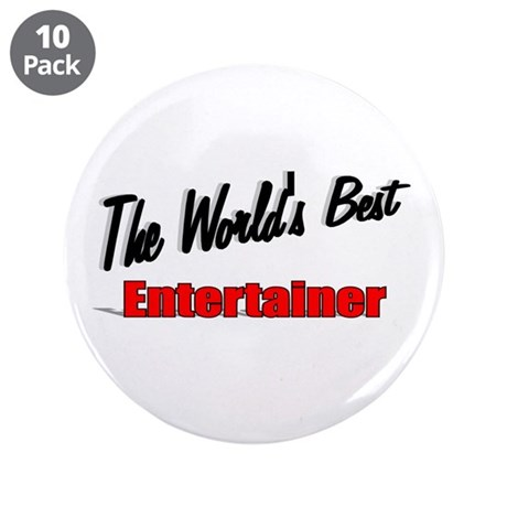 """The World's Best Entertainer"" 3.5"" Button (10 pac"