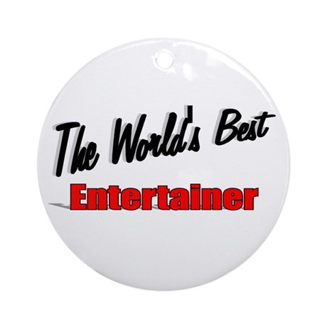 """The World's Best Entertainer"" Ornament (Round)"